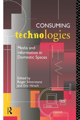 Consuming Technologies: Media and Information in Domestic Spaces