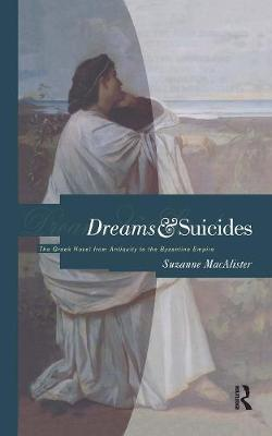 Dreams and Suicides: The Greek Novel from Antiquity to the Byzantine Empire