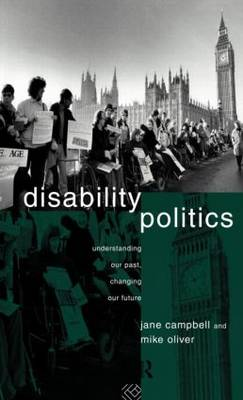 Disability Politics: Understanding Our Past, Changing Our Future