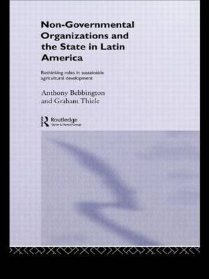 Non-governmental Organizations and the State in Latin America: Rethinking Roles in Sustainable Agricultural Development
