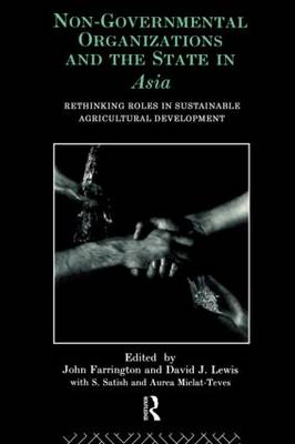 Non-governmental Organizations and the State in Asia: Rethinking Roles in Sustainable Agricultural Development