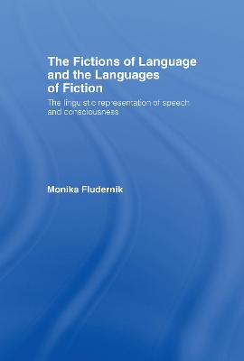 The Fictions of Language and the Languages of Fiction: The Linguistic Representation of Speech and Consciousness