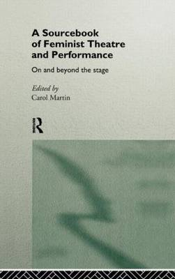 A Sourcebook on Feminist Theatre and Performance: On and Beyond the Stage