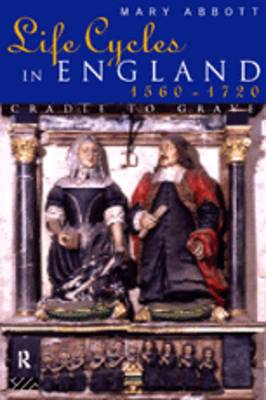 Life Cycles in England, 1560-1720: Cradle to Grave