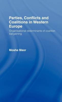 Parties, Conflicts and Coalitions in Western Europe: The Organisational Determinants of Coalition Bargaining