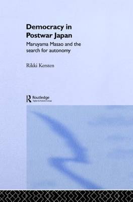 Democracy in Post-War Japan: Maruyama Masao and the Search for Autonomy