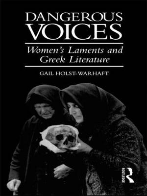 Dangerous Voices: Women's Laments and Greek Literature