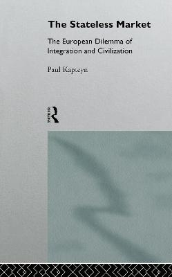 The Stateless Market: The European Dilemma of Integration and Civilization
