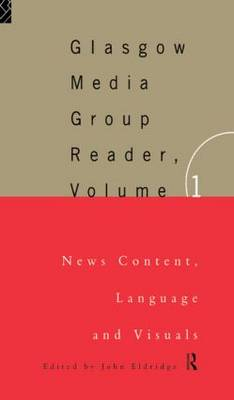 The Glasgow Media Group Reader: News Content, Langauge and Visuals: Vol. I
