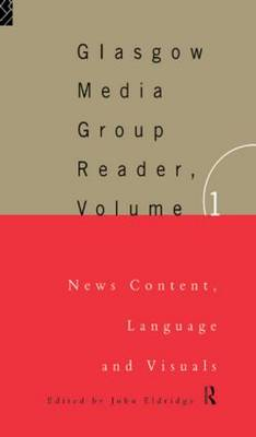 The Glasgow Media Group Reader: News Content, Langauge and Visuals: Volume I