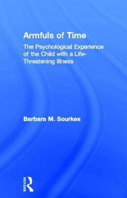 Armfuls of Time: The Psychological Experience of the Child with a Life-Threatening Illness