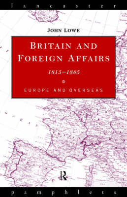 Britain and Foreign Affairs, 1815-85: Europe and Overseas