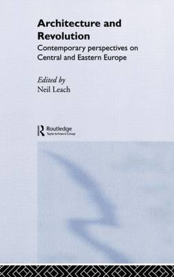 Architecture and Revolution: Contemporary Perspectives on Central and Eastern Europe