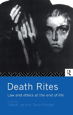 Death Rites: Law and Ethics at the End of Life