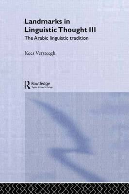 Landmarks in Linguistic Thought Volume III: The Arabic Linguistic Tradition