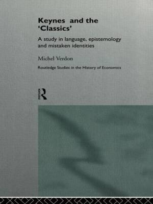 Keynes and the 'Classics': A Study in Language, Epistemology and Mistaken Identities