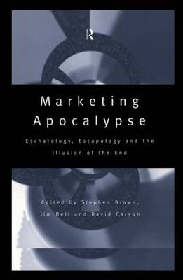 Marketing Apocalypse: Eschatology, Escapology and the Illusion of the End
