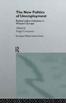 The New Politics of Unemployment: Radical Policy Initiatives in Western Europe