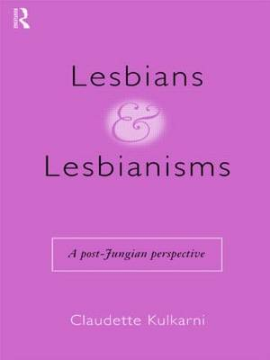 Lesbians and Lesbianisms: A Post Jungian Perspective