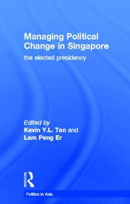 Managing Political Change in Singapore: The Elected Presidency