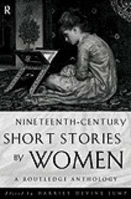Nineteenth Century Short Stories by Women: A Routledge Anthology
