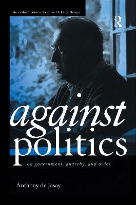 Against Politics: On Government, Anarchy and Order