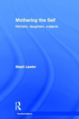 Mothering the Self: Mothers, Daughters, Subjects