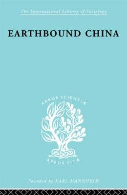 Earthbound China: A Study of the Rural Economy of Yunnan