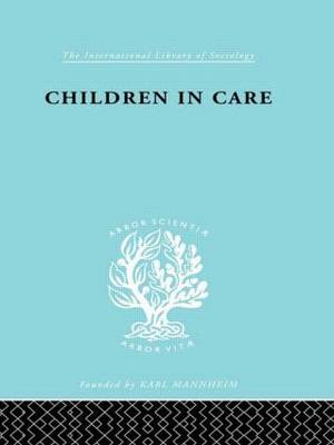 Children in Care: The Development of the Service for the Deprived Child