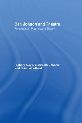 Ben Jonson and Theatre: Performance, Practice and Theory