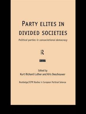 Party Elites in Divided Societies: Political Parties in Consociational Democracy