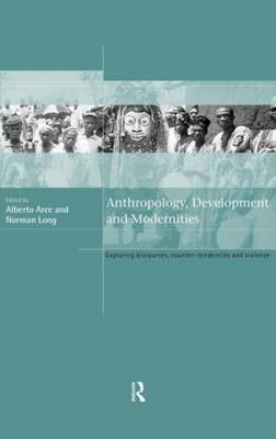 Anthropology, Development and Modernities: Exploring Discourse, Counter-tendencies and Violence