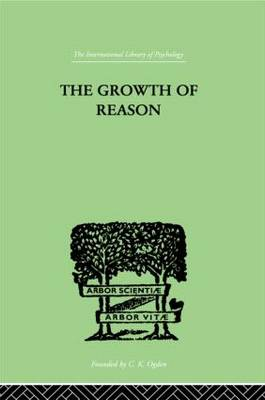 The Growth Of Reason: A STUDY OF the Role of Verbal Activity in the Growth of the