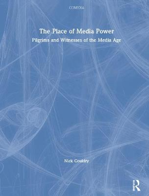 The Place of Media Power: Pilgrims and Witnesses of the Media Age