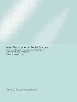 New Transnational Social Spaces: International Migration and Transnational Companies in the Early Twenty-First Century