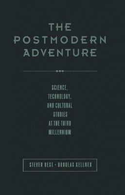 The Postmodern Adventure: Science Technology and Cultural Studies at the Third Millennium