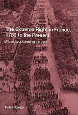 The Extreme Right in France, 1789 to the Present: From De Maistre to Le Pen