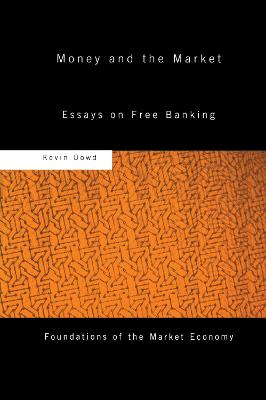 Money and the Market: Essays on Free Banking