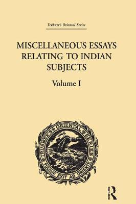 Miscellaneous Essays Relating to Indian Subjects: Volume I