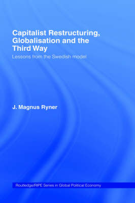 Capitalist Restructuring, Globalization and the Third Way: Lessons from the Swedish Model