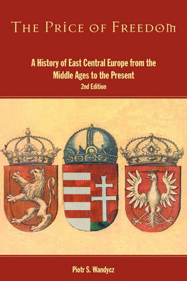 The Price of Freedom: A History of East Central Europe from the Middle Ages to the Present