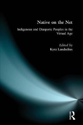 Native on the Net: Indigenous and Diasporic Peoples in the Virtual Age