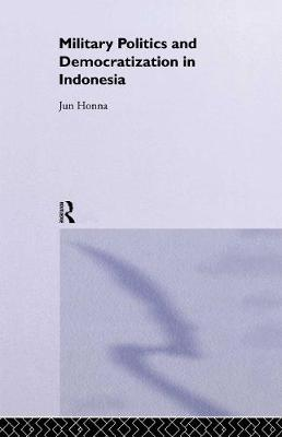 Military Politics and Democratization in Indonesia