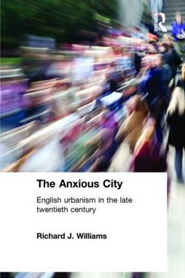 The Anxious City: British Urbanism in the Late 20th Century