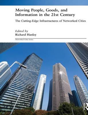 Moving People, Goods and Information in the 21st Century: The Cutting-Edge Infrastructures of Networked Cities