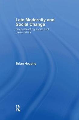 Late Modernity and Social Change: Reconstructing Social and Personal Life