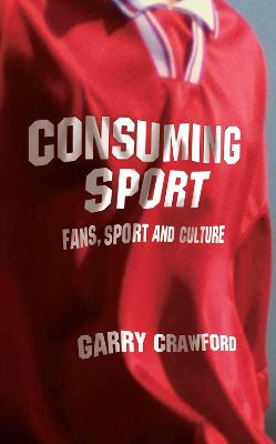 Consuming Sport: Fans, Sport and Culture