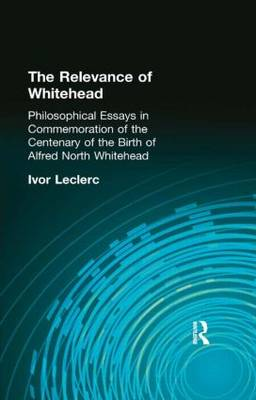 The Relevance of Whitehead: Philosophical Essays in Commemoration of the Centenary of the  Birth of Alfred North Whitehead
