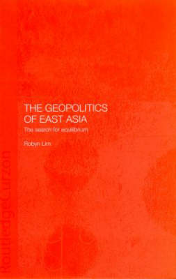 The Geopolitics of East Asia: The Search for Equilibrium
