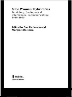 New Woman Hybridities: Femininity, Feminism, and International Consumer Culture, 1880-1930